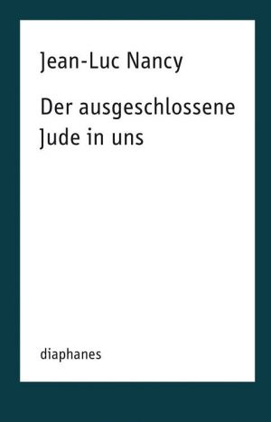 <span style='color: #3c3c3c;'>Jean-Luc Nancy</span> <br><span style='font-style: italic; font-weight: bold;'>Der ausgeschlossene Jude in uns</span>