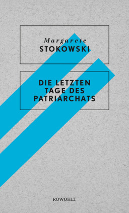 <span style='color: #3c3c3c;'>Margarete Stokowski</span> <br><span style='font-style: italic; font-weight: bold;'>Die letzten Tage des Patriarchats</span>