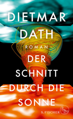 <span style='color: #3c3c3c;'>Dietmar Dath</span> <br><span style='font-style: italic; font-weight: bold;'>Der Schnitt durch die Sonne</span>