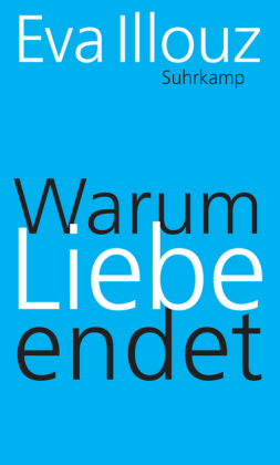 <span style='color: #3c3c3c;'>Eva Illouz</span> <br><span style='font-style: italic; font-weight: bold;'>Warum Liebe endet</span>