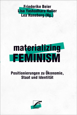 <span style='color: #3c3c3c;'>Friederike Bier, Lisa Yashodhara Haller, Lea Haneberg (Hg.)</span> <br><span style='font-style: italic; font-weight: bold;'>materializing feminism</span>