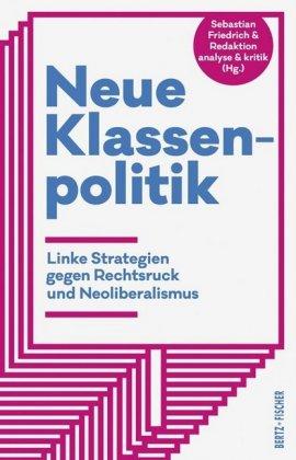 <span style='color: #3c3c3c;'>Sebastian Friedrich u.a.</span> <br><span style='font-style: italic; font-weight: bold;'>Neue Klassenpolitik – Linke Strategien gegen Rechtsruck</span>