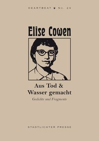 <span style='color: #3c3c3c;'>Elise Cowen</span> <br><span style='font-style: italic; font-weight: bold;'>Aus Tod & Wasser gemacht</span>
