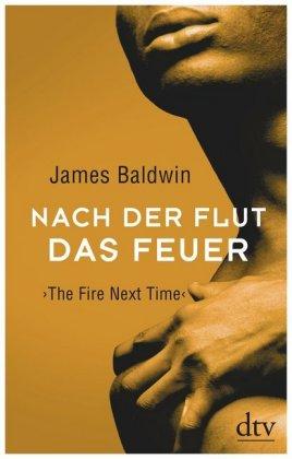 <span style='color: #3c3c3c;'>James Baldwin</span> <br><span style='font-style: italic; font-weight: bold;'>Nach der Flut das Feuer</span>