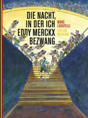 <span style='color: #3c3c3c;'>Marc Locatelli</span> <br><span style='font-style: italic; font-weight: bold;'>Die Nacht, in der ich Eddy Merckx bezwang</span>