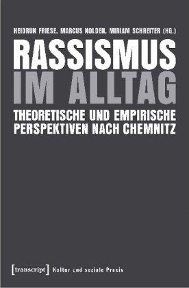 <span style='color: #3c3c3c;'>Heidrun Friese, Marcus Nolden, Miriam Schreiter</span> <br><span style='font-style: italic; font-weight: bold;'>Rassismus im Alltag – Theoretische und empirische Perspektiven nach Chemnitz</span>