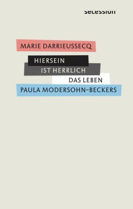 <span style='color: #3c3c3c;'>Marie Darrieusseqc</span> <br><span style='font-style: italic; font-weight: bold;'>Hiersein ist herrlich. Das Leben Paula Modersohn-Beckers</span>