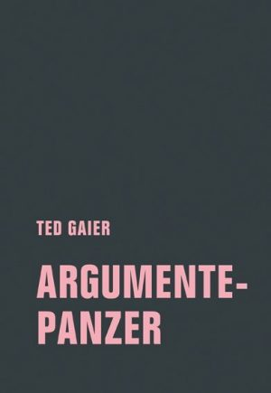 <span style='color: #3c3c3c;'>Ted Gaier</span> <br><span style='font-style: italic; font-weight: bold;'>Argumentepanzer</span>