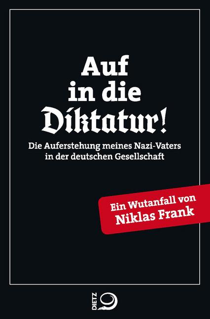 <span style='color: #3c3c3c;'>Niklas Frank</span> <br><span style='font-style: italic; font-weight: bold;'>Auf in die Diktatur! Die Auferstehung meines Nazi-Vaters in der deutschen Gesellschaft</span>