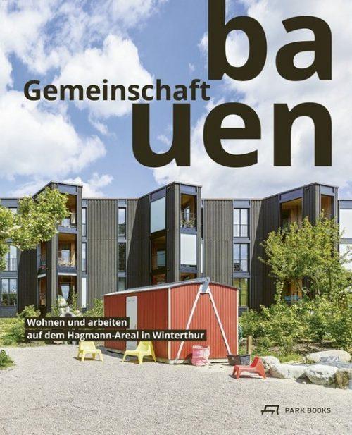 Gemeinschaft bauen. Wohnen und arbeiten auf dem Hagemann Areal in Winterthur