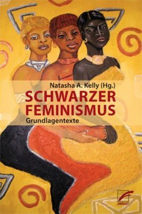 <span style='color: #3c3c3c;'>Natasha A. Kelly</span> <br><span style='font-style: italic; font-weight: bold;'>Schwarzer Feminismus. Grundlagentexte</span>