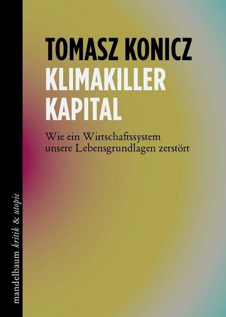 <span style='color: #3c3c3c;'>Tomasz Konicz</span> <br><span style='font-style: italic; font-weight: bold;'>Klimakiller Kapital</span>