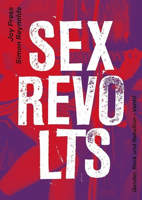 <span style='color: #3c3c3c;'>Joy Press/ Simon Reynolds</span> <br><span style='font-style: italic; font-weight: bold;'>Sex Revolts. Gender, Rock und Rebellion</span>