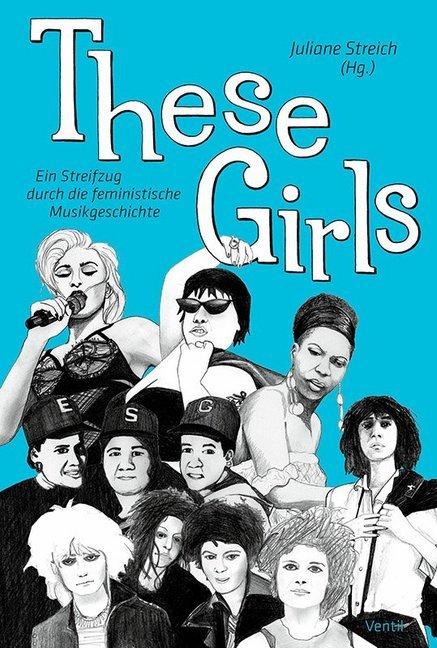 <span style='color: #3c3c3c;'>Juliane Streich (Hg.)</span> <br><span style='font-style: italic; font-weight: bold;'>These Girls. Ein Streifzug durch die feministische Musikgeschichte</span>