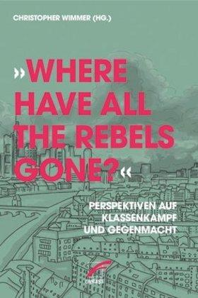 """""""Where have all the Rebels gone?"""" Perspektiven auf Klassenkampf und Gegenmacht"""