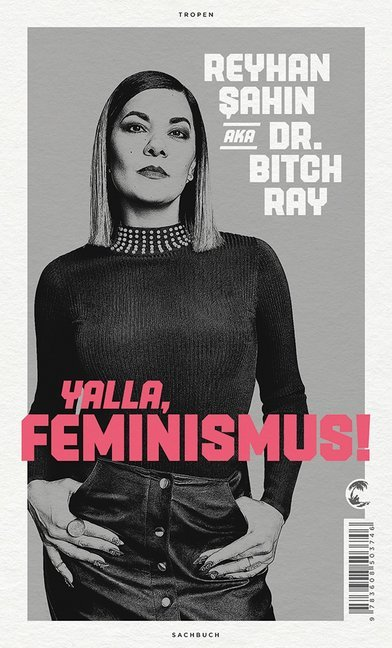 <span style='color: #3c3c3c;'>Reyhan Sahin aka Dr. Bitch Ray</span> <br><span style='font-style: italic; font-weight: bold;'>Yalla, Feminismus</span>