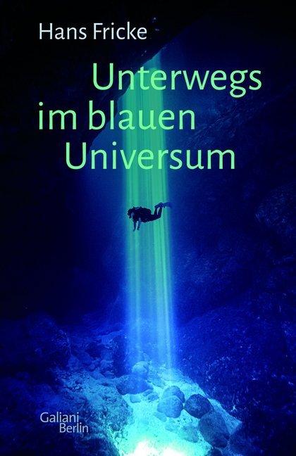 <span style='color: #3c3c3c;'>Hans Fricke</span> <br><span style='font-style: italic; font-weight: bold;'>Unterwegs im blauen Universum</span>
