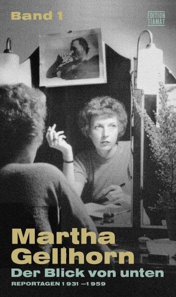 <span style='color: #3c3c3c;'>Martha Gellhorn</span> <br><span style='font-style: italic; font-weight: bold;'>Der Blick von unten. Reportagen 1934-1959</span>