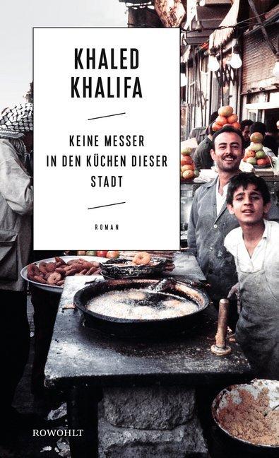 <span style='color: #3c3c3c;'>Khaled Khalifa</span> <br><span style='font-style: italic; font-weight: bold;'>Keine Messer in den Küchen dieser Stadt</span>