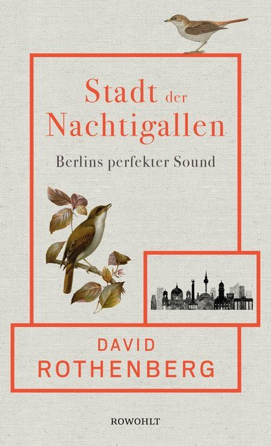 <span style='color: #3c3c3c;'>David Rothenberg</span> <br><span style='font-style: italic; font-weight: bold;'>Stadt der Nachtigallen. Berlins perfekter Sound</span>