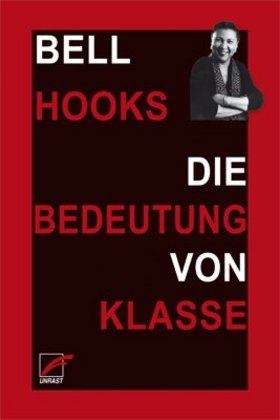 <span style='color: #3c3c3c;'>Bell Hooks</span> <br><span style='font-style: italic; font-weight: bold;'>Die Bedeutung von Klasse</span>