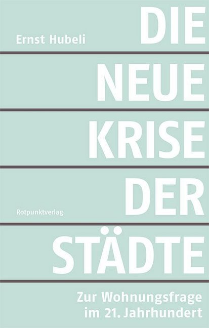 <span style='color: #3c3c3c;'>Ernst Hubeli</span> <br><span style='font-style: italic; font-weight: bold;'>Die neue Krise der Städte</span>