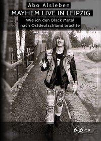 <span style='color: #3c3c3c;'>Abo Alsleben</span> <br><span style='font-style: italic; font-weight: bold;'>Mayhem live in Leipzig. Wie ich den Black Metal nach Ostdeutschland brachte</span>