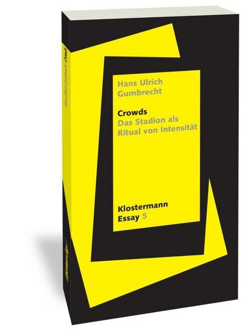 <span style='color: #3c3c3c;'>Hans Ulrich Gumbrecht</span> <br><span style='font-style: italic; font-weight: bold;'>Crowds. Das Stadion als Ritual von Intensität</span>