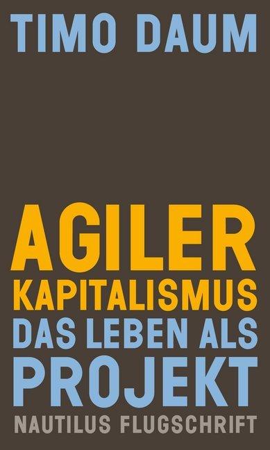 <span style='color: #3c3c3c;'>Timo Daum</span> <br><span style='font-style: italic; font-weight: bold;'>Agiler Kapitalismus. Das Leben als Projekt</span>