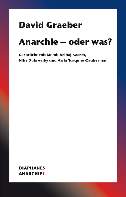 <span style='color: #3c3c3c;'>David Graeber</span> <br><span style='font-style: italic; font-weight: bold;'>Anarchie – oder was?</span>