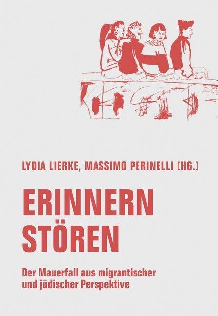<span style='color: #3c3c3c;'>Lydia Lierke, Massimi Perinelli (Hg.)</span> <br><span style='font-style: italic; font-weight: bold;'>Erinnern stören. Der Mauerfall aus migrantischer und jüdischer Perspektive</span>