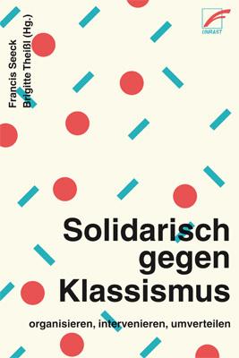 <span style='color: #3c3c3c;'>Francis Seeck, Brigitte Theißl (Hg.)</span> <br><span style='font-style: italic; font-weight: bold;'>Solidarisch gegen Klassismus</span>
