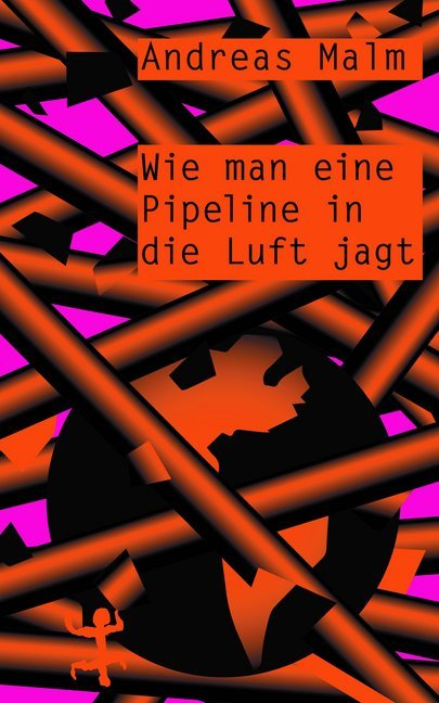 <span style='color: #3c3c3c;'>Andreas Malm</span> <br><span style='font-style: italic; font-weight: bold;'>Wie man eine Pipeline in die Luft jagt</span>
