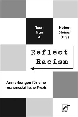 <span style='color: #3c3c3c;'>Tuan Tran & Hubert Steiner (Hg.)</span> <br><span style='font-style: italic; font-weight: bold;'>Reflect Racism</span>