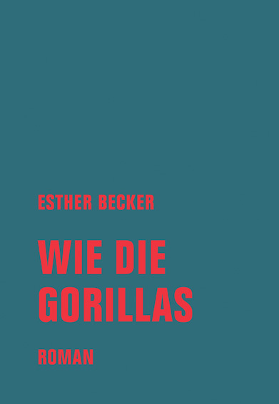 <span style='color: #3c3c3c;'>Esther Becker</span> <br><span style='font-style: italic; font-weight: bold;'>Wie die Gorillas</span>