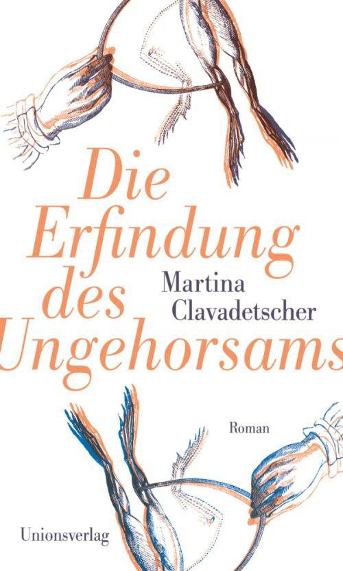 <span style='color: #3c3c3c;'>Martina Clavadetscher</span> <br><span style='font-style: italic; font-weight: bold;'>Die Erfindung des Ungehorsams</span>