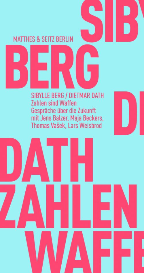 <span style='color: #3c3c3c;'>Sibylle Berg/ Dietmar Dath</span> <br><span style='font-style: italic; font-weight: bold;'>Zahlen sind Waffen</span>