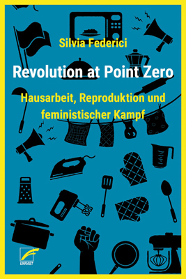 <span style='color: #3c3c3c;'>Silvia Federici</span> <br><span style='font-style: italic; font-weight: bold;'>Revolution at Point Zero</span>