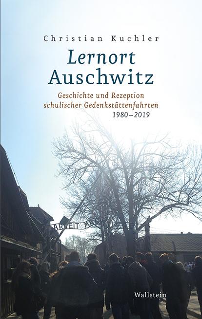 <span style='color: #3c3c3c;'>Christian Kuchler</span> <br><span style='font-style: italic; font-weight: bold;'>Lernort Auschwitz. Geschichte und Rezeption schulischer Gedenkstättenfahrten 1980-2019</span>