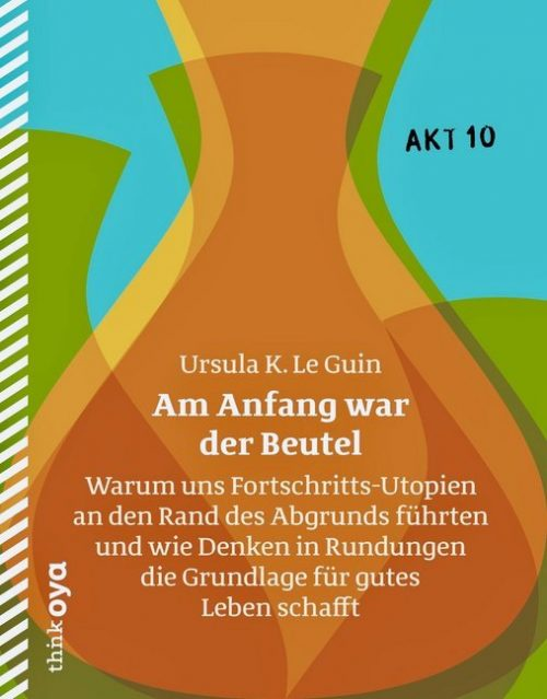 <span style='color: #3c3c3c;'>Ursula Le Guin</span> <br><span style='font-style: italic; font-weight: bold;'>Am Anfang war der Beutel</span>