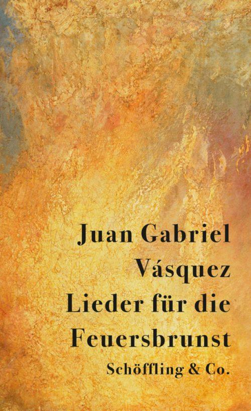 <span style='color: #3c3c3c;'>Juan Gabriel Vásquez</span> <br><span style='font-style: italic; font-weight: bold;'>Lieder für die Feuersbrunst</span>