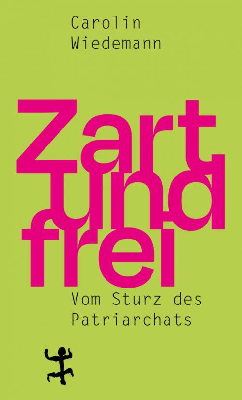 <span style='color: #3c3c3c;'>Carolin Wiedemann</span> <br><span style='font-style: italic; font-weight: bold;'>Zart und frei. Vom Sturz des Patriarchats</span>