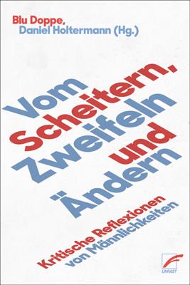 <span style='color: #3c3c3c;'>Blu Doppe, Daniel Holtermann (Hg.)</span> <br><span style='font-style: italic; font-weight: bold;'>Vom Scheitern, Zweifeln und Ändern. Kritische Refelxionen von Männlichkeiten</span>