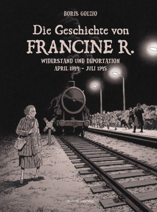 <span style='color: #3c3c3c;'>Boris Golzio</span> <br><span style='font-style: italic; font-weight: bold;'>Die Geschichte von Francine R. – Widerstand und Deportation</span>