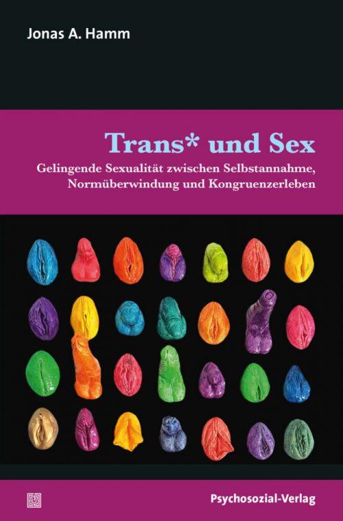 <span style='color: #3c3c3c;'>Jonas A. Hamm</span> <br><span style='font-style: italic; font-weight: bold;'>Trans* und Sex. Gelingende Sexualität zwischen Selbstannahme, Normüberwindung und Kongruenzerleben</span>