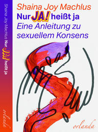 <span style='color: #3c3c3c;'>Shaina Joy Machlus</span> <br><span style='font-style: italic; font-weight: bold;'>Nur Ja! heißt ja. Eine Anleitung zu sexuellem Konsens</span>