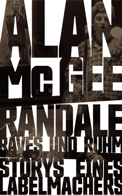 <span style='color: #3c3c3c;'>Alan McGee</span> <br><span style='font-style: italic; font-weight: bold;'>Randale, Raves und Ruhm</span>