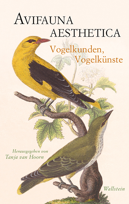 <span style='color: #3c3c3c;'>Tanja van Hoorn (Hg.)</span> <br><span style='font-style: italic; font-weight: bold;'>Avifauna Aesthetica. Vogelkunden, Vogelkünste</span>