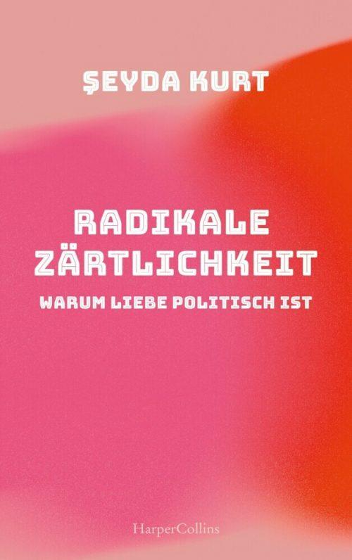 <span style='color: #3c3c3c;'>Seyda Kurt</span> <br><span style='font-style: italic; font-weight: bold;'>Radikale Zärtlichkeit</span>