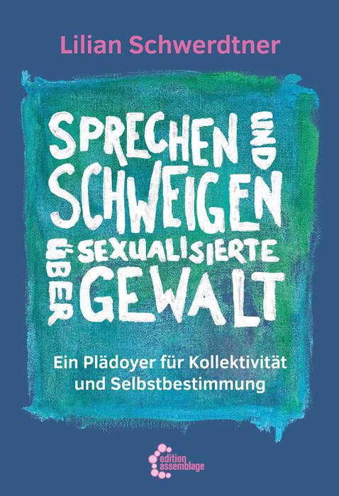 <span style='color: #3c3c3c;'>Lilian Schwerdtner</span> <br><span style='font-style: italic; font-weight: bold;'>Sprechen und Schweigen über sexualisierte Gewalt</span>